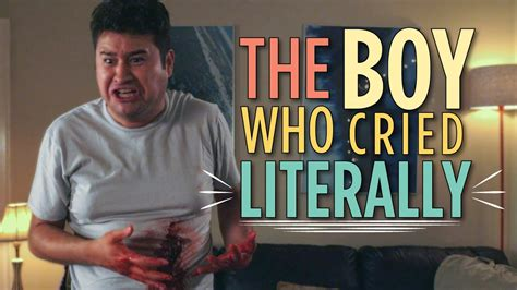 The Boy Who Cried Literally - YouTube